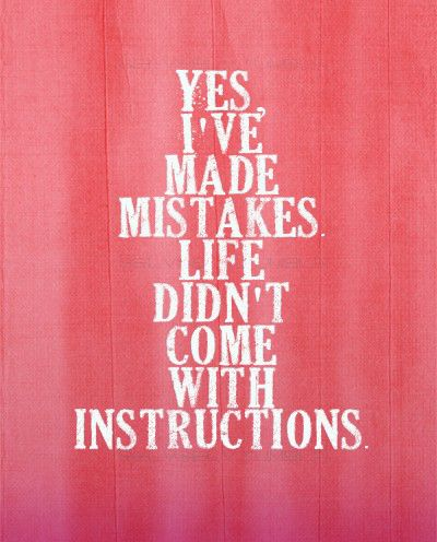we all make mistakes; life is hard